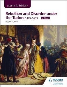 Rebellion and Disorder under the Tudors, 1485-1603 for Edexcel